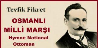 OSMANLI MİLLİ MARŞI Hymne National Ottoman (Anthem) Güfte; TEVFİK FİKRET, Osmanlı Ulusal Marşları Eseri. Biz Fedai Milletiz Merd Oğlu Mert Osmanlıyız, Meşrutiyet Marşı