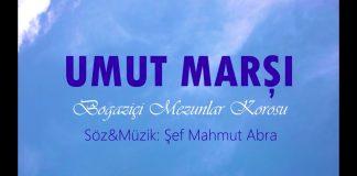 UMUT MARŞI,Söz ve Beste : A. Mahmut Abra.Boğaziçi Mezunlar Korosu. Yeni Bir marş